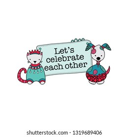 Let's celebrate each other quote on a sign with a cute cat and a dog on each side, vector illustration on a white background
