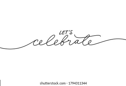 Let's celebrate elegant black calligraphy. Hand drawn vector linear lettering. Modern holiday lettering isolated on white background. Design for greeting cards, posters, banners, print invitations.