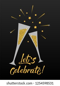 Let's celebrate gold and black hand lettering template with glasses of champagne. Celebration text on black background with golden stars and fireworks. Vector illustration EPS10. Holiday Greeting Card
