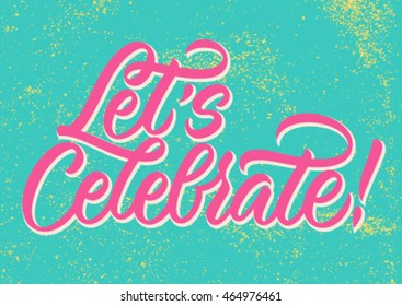 let's celebrate, handwritten text, modern calligraphy, background