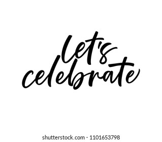 Let's celebrate phrase. Holiday lettering. Ink illustration. Modern brush calligraphy. Isolated on white background.