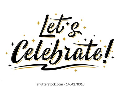 Let's celebrate sign. Handwritten modern brush lettering with golden stars. For holiday design, postcard, party invitation, banner, poster.  Modern calligraphy. Isolated vector illustration