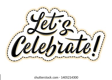 Let's celebrate sticker. Handwritten modern brush lettering with golden strokes. For holiday design, postcard, party invitation, banner, poster, icon. Modern calligraphy. Isolated vector illustration