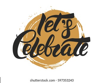 Let's Celebrate vector hand lettering with golden ink drop at the background
