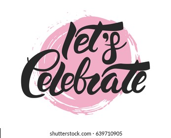 Let's Celebrate vector hand lettering with confetti at the background