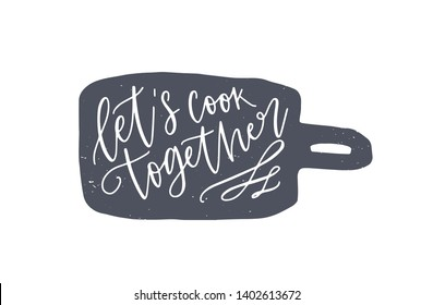 Let's Cook Together phrase handwritten on cutting board. Slogan or text written with cursive calligraphic font on kitchen utensil for home cooking and food preparation. Elegant vector illustration.