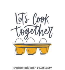 Let's Cook Together slogan and eggs in tray or pack. Lettering, inscription or message handwritten with cursive calligraphic font and decorated by food. Elegant decorative vector illustration.