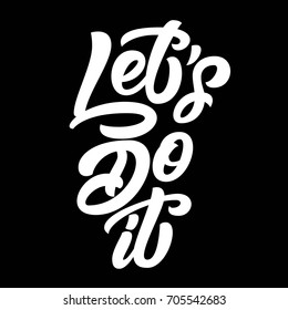 Let's do it brush hand lettering, ink custom typography on black background. Vector illustration.