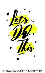'Lets do this' concept. motivational quote for t-shirt, poster or card.