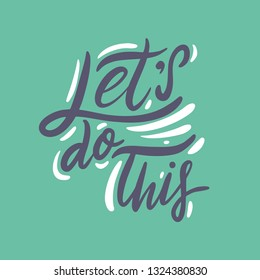 Let's Do This hand drawn vector lettering quote. Isolated on green background. Design for decor, cards, print, web, poster, banner, t-shirt.
