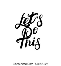 Lets do this hand written lettering. Modern brush calligraphy. Inspirational quote for poster, card, print. Vector illustration.