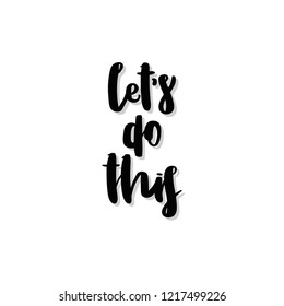 Let's do this. Handwritten black inspirational text isolated on white background. Vector design.