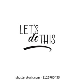 Let's Do This. Ink hand lettering. Modern brush calligraphy. Inspiration graphic design typography element.