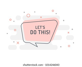 Let's do this! Motivation positive banner, speech bubble, poster and sticker concept. Trendy flat vector bubble on white background. Vector Illustration