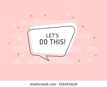 Let's do this! Motivation positive banner, speech bubble, poster and sticker concept. Trendy flat vector bubble on powder pink background. Vector Illustration