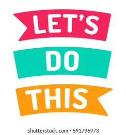 Let's do this, motivation quote. Flat vector ribbon icon, symbol, design illustration on white background.