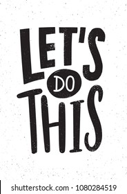 Let's Do This motivational or inspirational phrase, slogan or quote handwritten with modern font. Modern hand lettering. Monochrome vector illustration for t-shirt, apparel or sweatshirt print