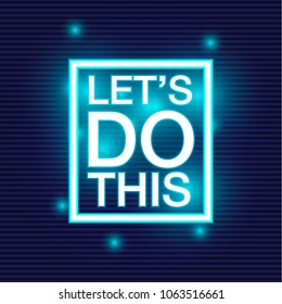 Let's do this. Motivational saying for posters and cards. Positive slogan. Inspirational quote. Colorful lettering in neon style.
