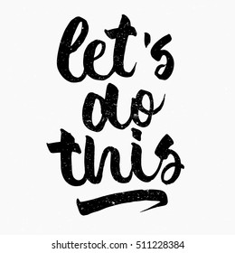 Let's do this quote. Ink hand lettering. Modern brush calligraphy. Handwritten phrase. Inspiration graphic design typography element. Cute simple vector sign.