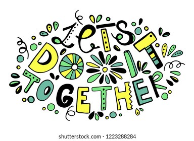 Let's do it together. Trendy hand drawn vector phrase made in yellow and green colors with cute plant elements and flower. Can be printed on bags, cups, phone cases, t-shirts, as pin or sticker.