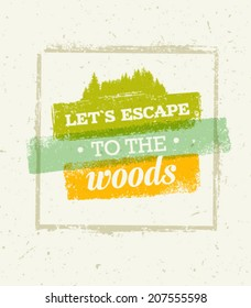 Let`s Escape To The Woods Eco Friendly Natural Motivation Quote. Creative Vector Concept on Recycled Paper Background