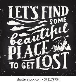Let's find some beautiful place to get lost. Motivational poster. Cool motivational lettering. Blackboard design. Chalkboard lettering design.