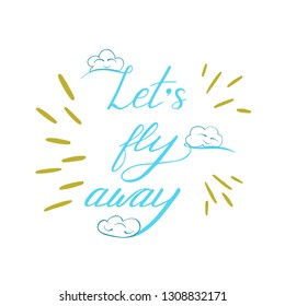 Let's fly away - hand drawn lettering about travelling and flight on white background. Vector illustration.