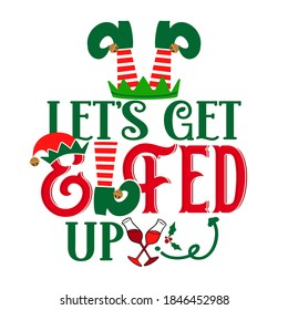 Let's get elfed up - phrase for Christmas Cheers clothes or ugly sweaters. Hand drawn lettering for Xmas greetings cards, invitations. Good for t-shirt, mug, gift tag, printing press. Little Elf.