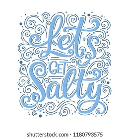 Let's get salty lettering Hand lettered quote with curly ornament as the background for prints and decoration.