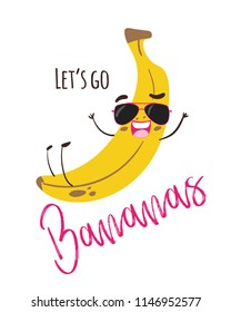Let's go bananas funny vector character illustration, isolated on white.