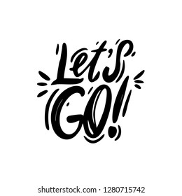 Let's go hand drawn vector lettering. Isolated on white background. Motivation quote. Vector illustration.