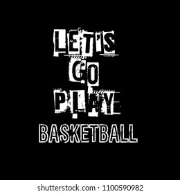 Let's go play basketball slogan for t-shirt.Cool sport slogan with grunge text