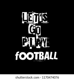 Let's go play football slogan for t-shirt.Cool sport slogan with grunge text