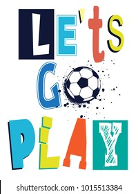 Let's go play. t shirt design with original multicolor  text . cute background with ball for child.