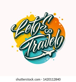 Let's go Travel handwritten lettering. Let's go Travel typography vector design for greeting cards and poster. Logo with flying aircraft. Design template celebration. Vector illustration.