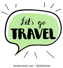 Let's go travel lettering in a speech bubble. Vector isolated illustration