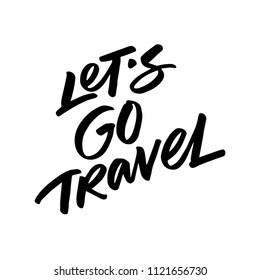 LETS GO TRAVEL. MOTIVATIONAL TRAVEL VECTOR HAND LETTERING TYPOGRAPHY
