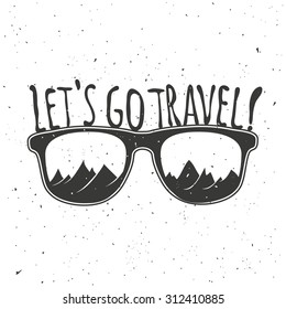 Let's go travel. Vintage hipster vector illustration. Hand drawn style typography poster with sunglasses, mountains and quote. T-shirt print, inspirational and motivational design