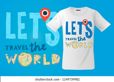 Let's go travel the world, T-shirt design, modern print use for sweatshirts, souvenirs and other uses, vector illustration.