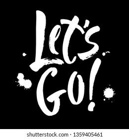 Let's go vector lettering card. Hand drawn illustration phrase. Handwritten modern brush calligraphy for invitation and greeting card, t-shirt, prints and posters