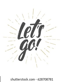 Let's go vector lettering card.Motivational phrase.Greeting card, t-shirt, prints and posters.