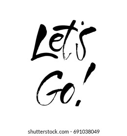 Let's go vector lettering. Motivational phrase. Greeting card, t-shirt, prints and posters.