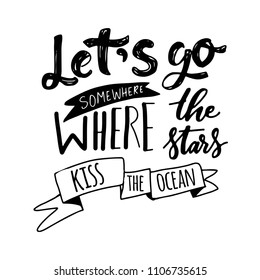 Let's go where the stars kiss the ocean.Hand lettering for your design. Travelling, adventure quote