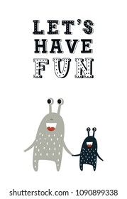 Let's have fun - Funny nursery poster with cute monster and lettering. Color kids vector illustration in scandinavian style.