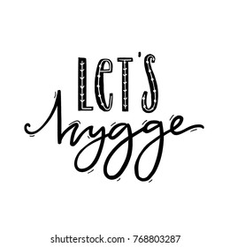 Let's hygge. Inspirational quote for social media and cards. Danish word hygge means cozyness, relax and comfort. Black lettering isolated on white background