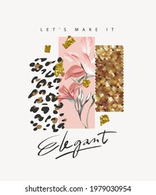 let's make it elegant slogan with abstract design of flower and gold glitter for fashion print