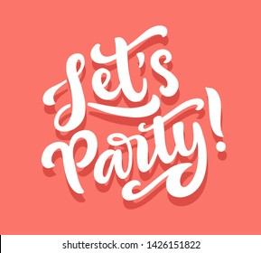 Let's party banner. Hand drawn vector lettering, calligraphy typography poster.