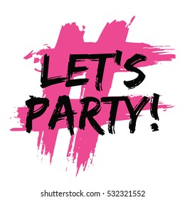 Let's Party! (Brush Lettering Vector Illustration Design)
