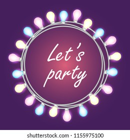 Let's party. Circle bright garland, festive decorations. Glowing lights for Party, Holiday, New Year, birthday or greeting card design. on blue background. Vector mock up or template