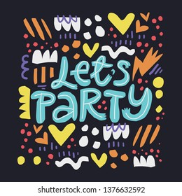 Lets party handwritten lettering. Birthday, anniversary party celebration. Invitation card with flat  festive accessoires. Multicolor abstract hand drawn elements. Greeting card with cartoon letters